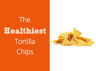 The Healthiest Tortilla Chips for your Salsa, Guacamole, and Nachos