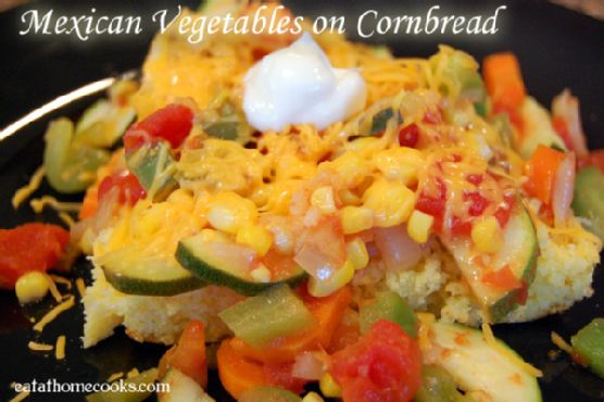 Mexican Vegetables on Cornbread