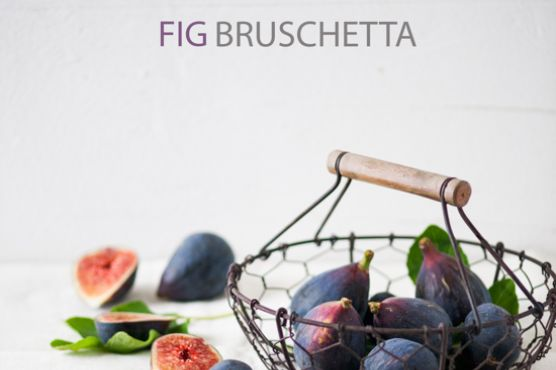 Fig Bruschetta and Love of Fig Photos