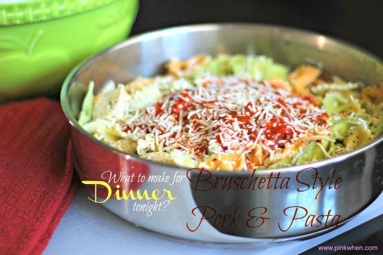 What to make for dinner tonight?? Bruschetta Style Pork & Pasta