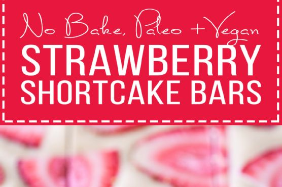 No-Bake Strawberry Shortcake Bars (Gluten Free, Paleo + Vegan)
