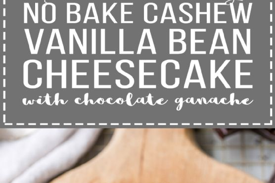 No-Bake Vanilla Bean Cheesecake with Chocolate Ganache (Gluten Free, Paleo + Vegan)